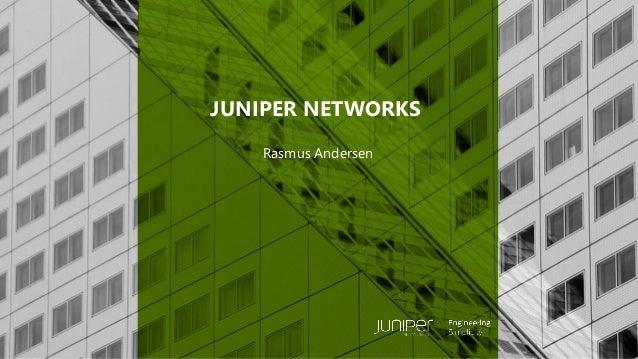 © 2018 Juniper Networks Rasmus Andersen JUNIPER NETWORKS