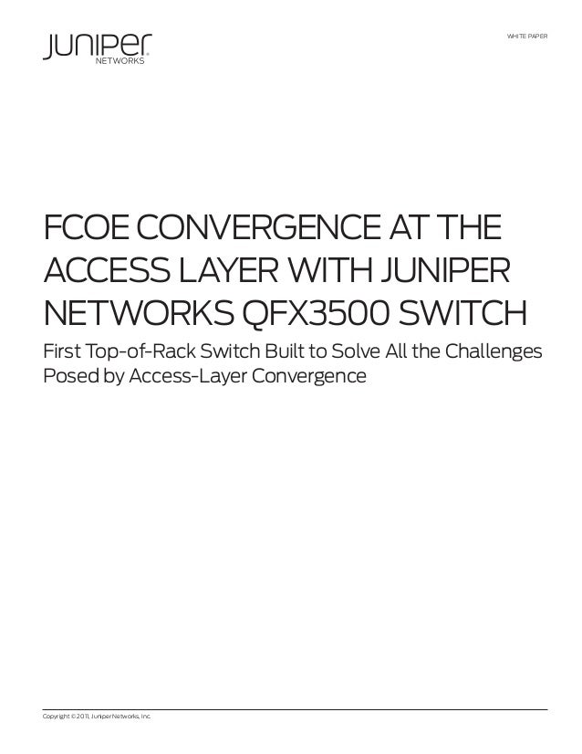 FCOE Convergence at the Access Layer with Juniper Networks QFX3500 Switch
