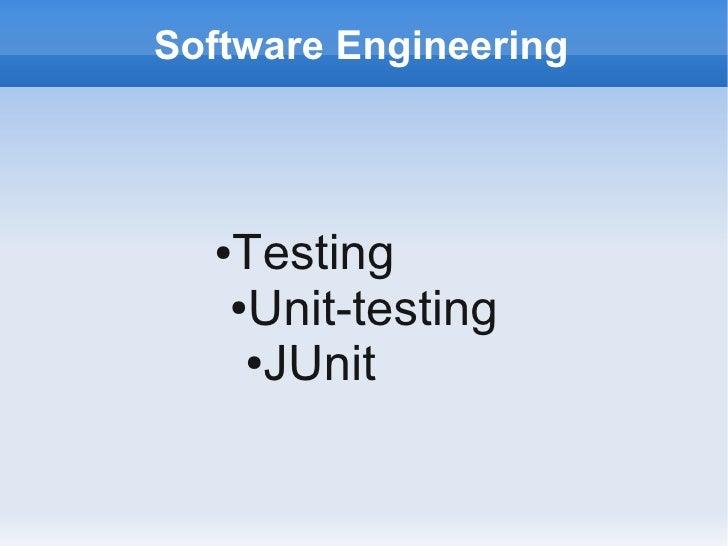 Software Engineering      ●Testing    ●Unit-testing      ●JUnit