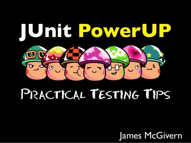 JUnit PowerUP Practical Testing Tips James McGivern