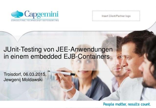 JUnit-Testing von JEE-Anwendungen in einem embedded EJB-Containers Troisdorf, 06.03.2015, Jewgenij Moldawski Insert Client...