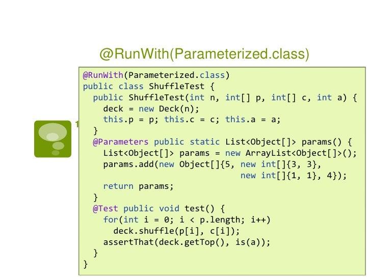 @RunWith(Parameterized.class)  @RunWith(Parameterized.class)  public class ShuffleTest {    public ShuffleTest(int n, int[...