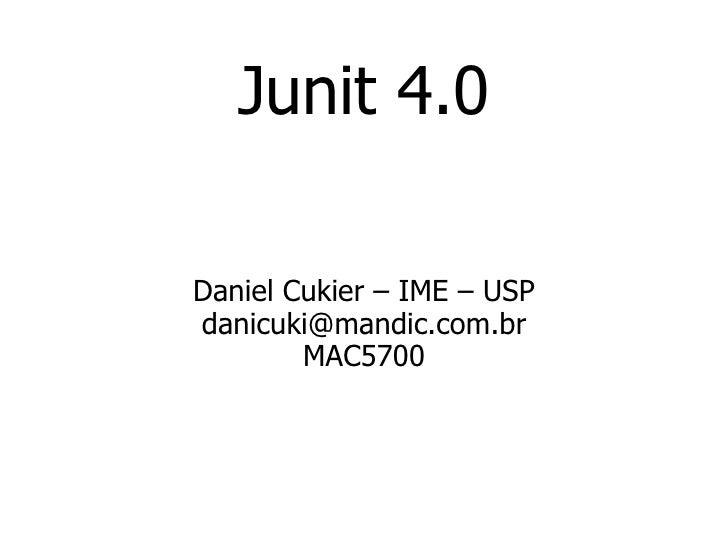 Junit 4.0 Daniel Cukier – IME – USP [email_address] MAC5700