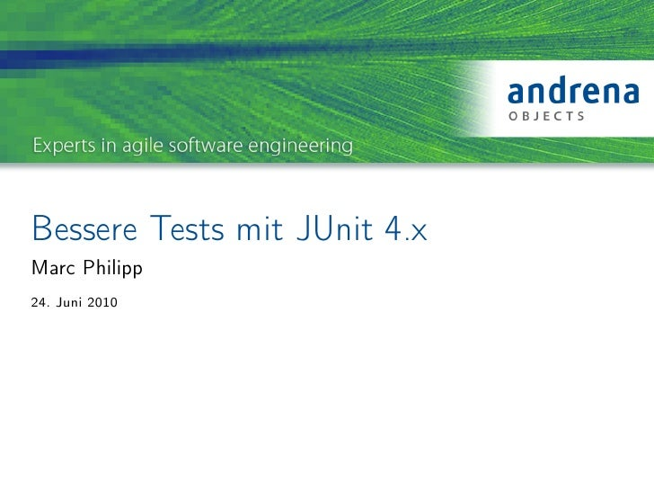 Bessere Tests mit JUnit 4.x Marc Philipp 24. Juni 2010