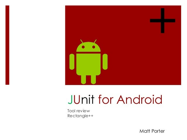 + JUnit for Android Tool review Rectangle++  Matt Porter