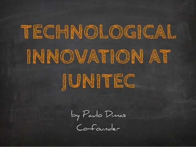 TECHNOLOGICAL INNOVATION AT JUNITEC by Paulo Dimas Co-founder