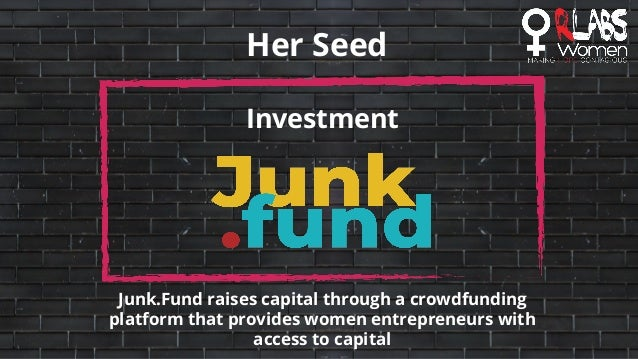 Her Seed Investment Junk.Fund raises capital through a crowdfunding platform that provides women entrepreneurs with access...