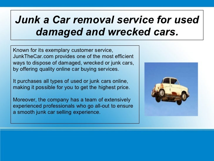 Junk a car removal service for used damaged and wrecked cars. Slide 2