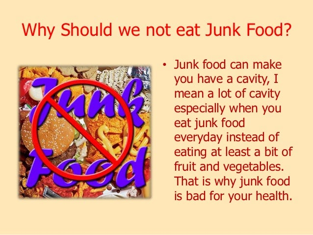 junking the junk food essay Junk food is a pejorative term for food containing high levels of calories from sugar or fat with little fibre, protein, vitamins or minerals junk food can also.
