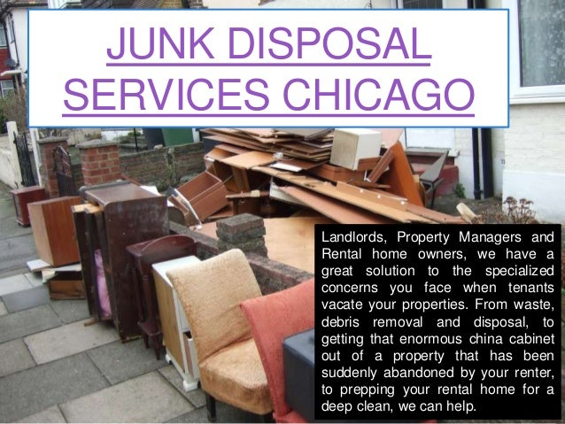 JUNK DISPOSAL SERVICES CHICAGO Landlords, Property Managers and Rental home owners, we have a great solution to the specia...