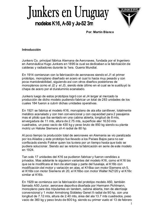 Por: Martín BlancoIntroducciónJunkers Co. principal fábrica Alemana de Aeronaves, fundada por el Ingenieroen Aeronáutica H...