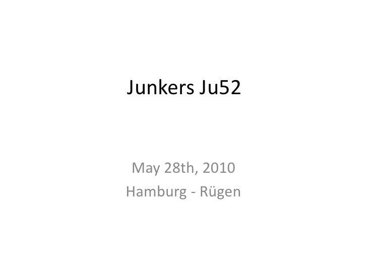 Junkers Ju52<br />May 28th, 2010<br />Hamburg - Rügen<br />