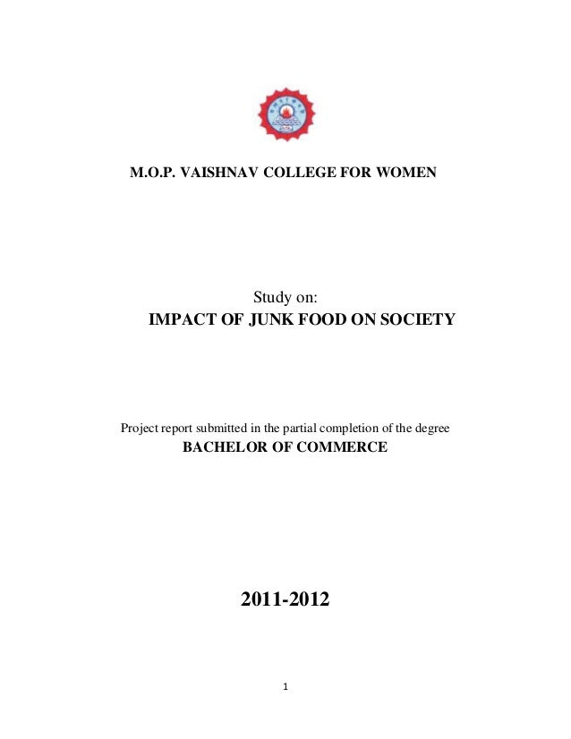 M.O.P. VAISHNAV COLLEGE FOR WOMEN  Study on: IMPACT OF JUNK FOOD ON SOCIETY  Project report submitted in the partial compl...