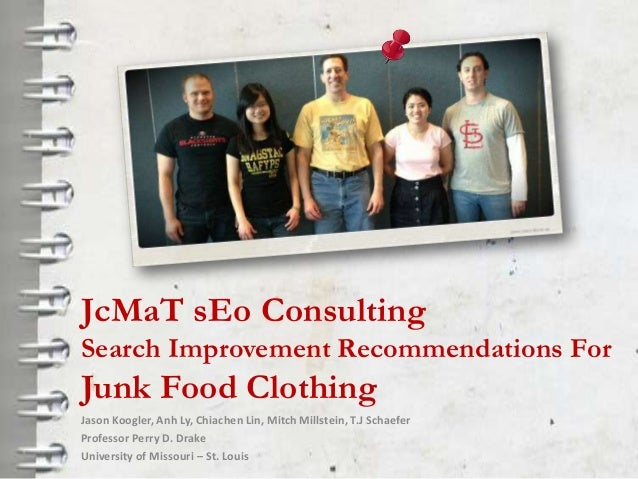 JcMaT sEo ConsultingSearch Improvement Recommendations ForJunk Food ClothingJason Koogler, Anh Ly, Chiachen Lin, Mitch Mil...