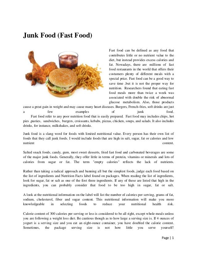 Junk Food (Fast Food) Fast food can be defined as any food that contributes little or no nutrient value to the diet, but i...