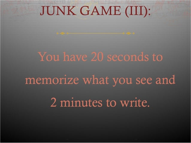 JUNK GAME (III): You have 20 seconds to memorize what you see and 2 minutes to write.