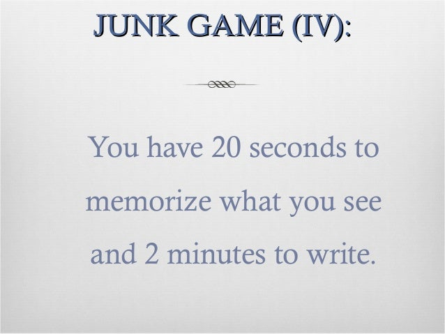 JUNK GAME (IV):JUNK GAME (IV): You have 20 seconds to memorize what you see and 2 minutes to write.