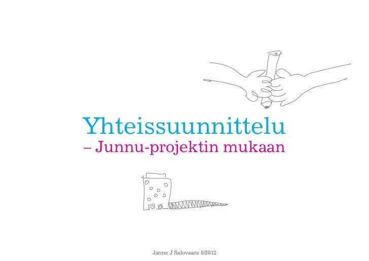 Yhteissuunnittelu– Junnu-projektin mukaan        Janne J Salovaara 8/2012