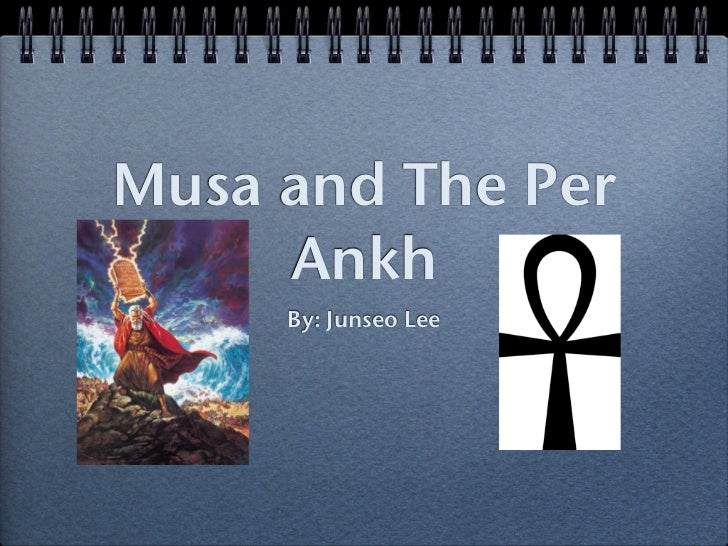 Musa and The Per     Ankh     By: Junseo Lee