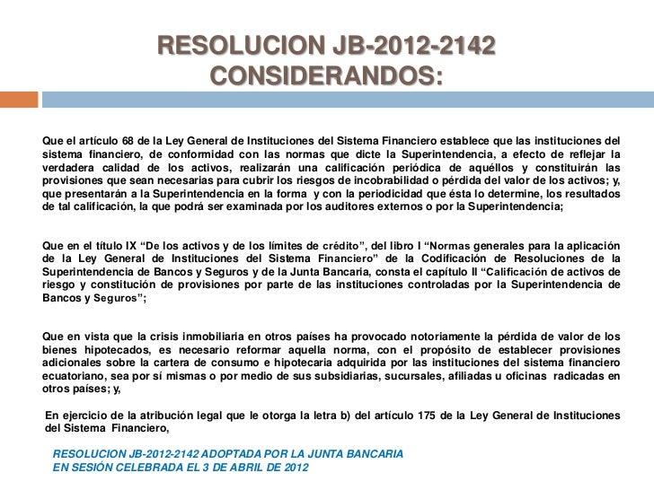 RESOLUCION JB-2012-2142                         CONSIDERANDOS:Que el artículo 68 de la Ley General de Instituciones del Si...