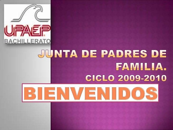 JUNTA DE PADRES DE FAMILIA.CICLO 2009-2010<br />BIENVENIDOS<br />