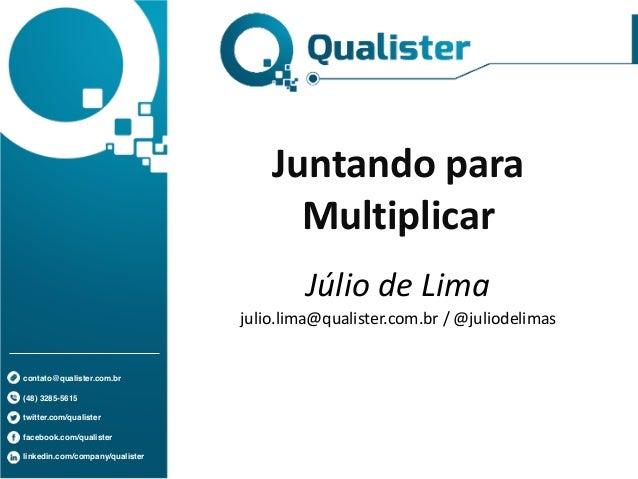 contato@qualister.com.br! !  (48) 3285-5615! !  twitter.com/qualister! !  facebook.com/qualister! ! linkedin.com/company/q...
