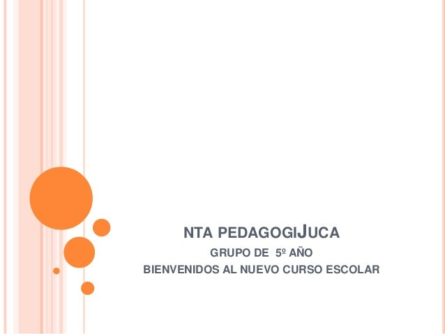NTA PEDAGOGIJUCAGRUPO DE 5º AÑOBIENVENIDOS AL NUEVO CURSO ESCOLAR