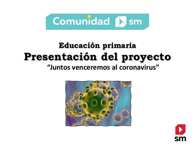 """Educación primaria Presentación del proyecto """"Juntos venceremos al coronavirus"""""""