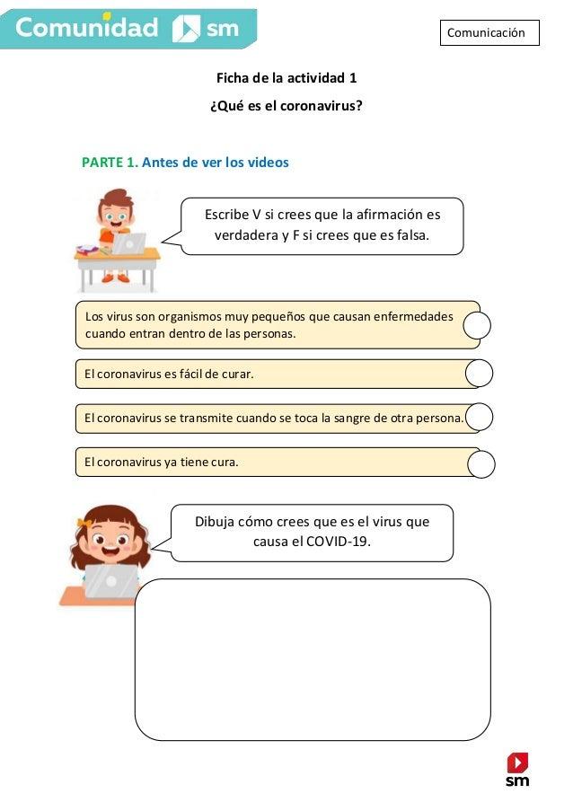 Ficha de la actividad 1 ¿Qué es el coronavirus? PARTE 1. Antes de ver los videos Comunicación Escribe V si crees que la af...