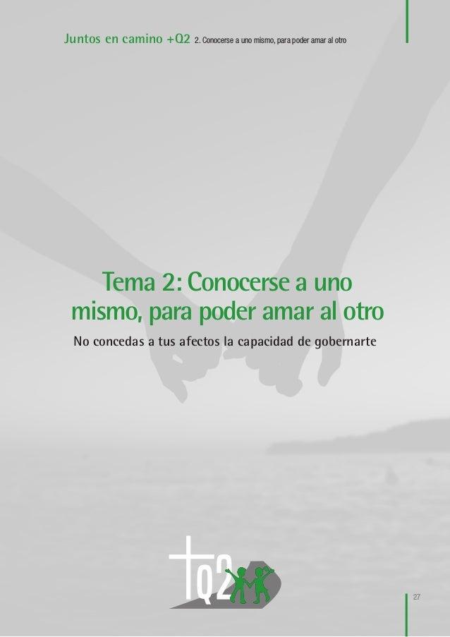 28 Juntos en camino +Q2 2. Conocerse a uno mismo, para poder amar al otro CONTENIDO SESIÓN 1: Somos afecto y también razón...
