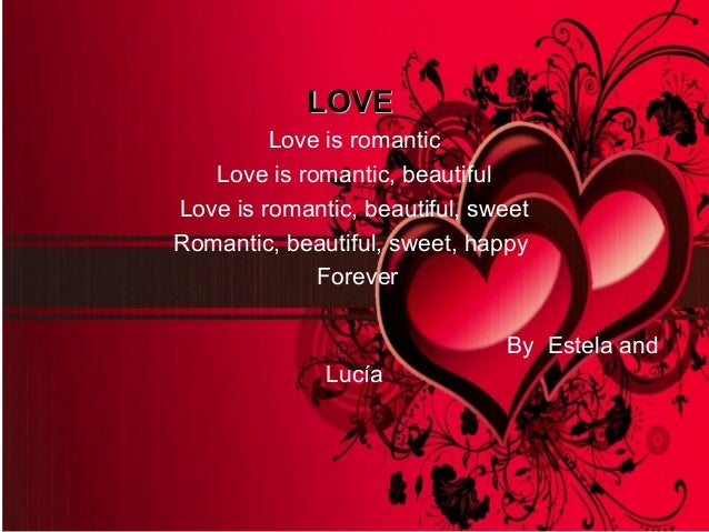 LOVELOVE Love is romantic Love is romantic, beautiful Love is romantic, beautiful, sweet Romantic, beautiful, sweet, happy...