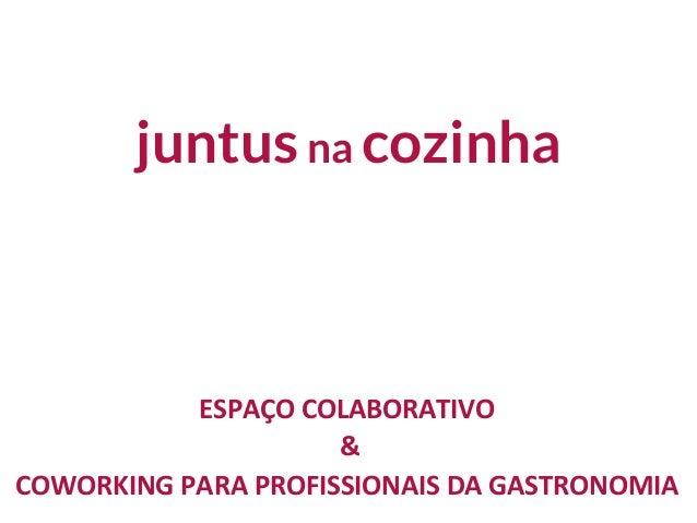 juntusna cozinha ESPAÇO  COLABORATIVO     &   COWORKING  PARA  PROFISSIONAIS  DA  GASTRONOMIA