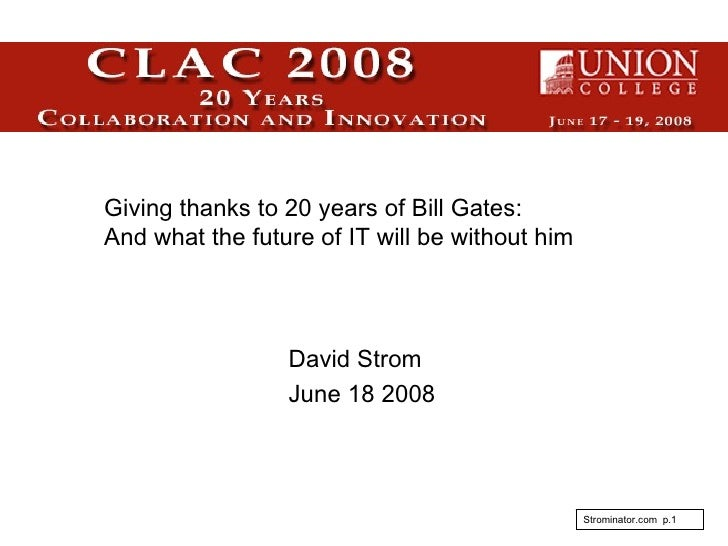 David Strom   June 18 2008 Giving thanks to 20 years of Bill Gates: And what the future of IT will be without him