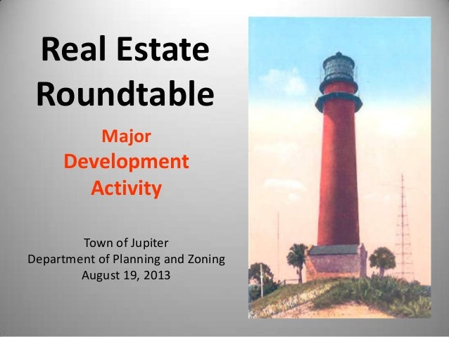 Major Development Activity Town of Jupiter Department of Planning and Zoning August 19, 2013 Real Estate Roundtable