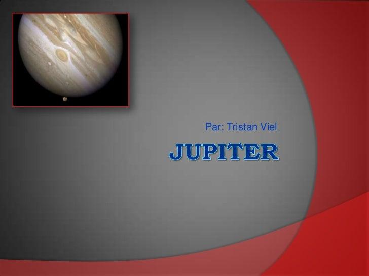 Jupiter<br />Par: Tristan Viel<br />