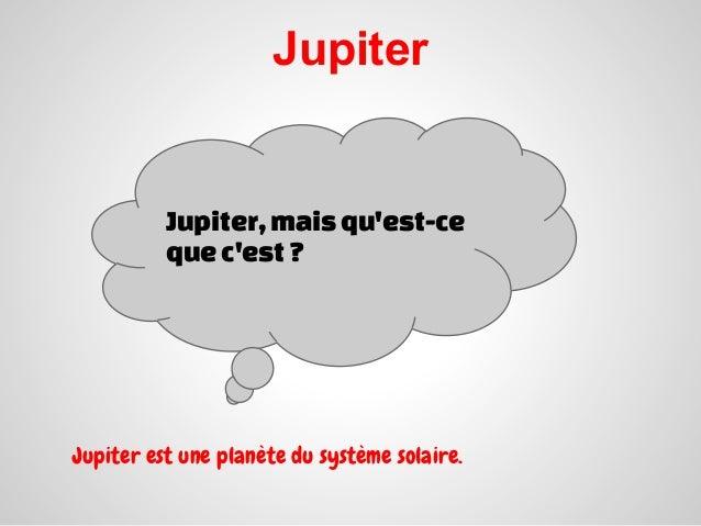 Jupiter          Jupiter, mais quest-ce                        J          que cest ?Jupiter est une planète du système sol...