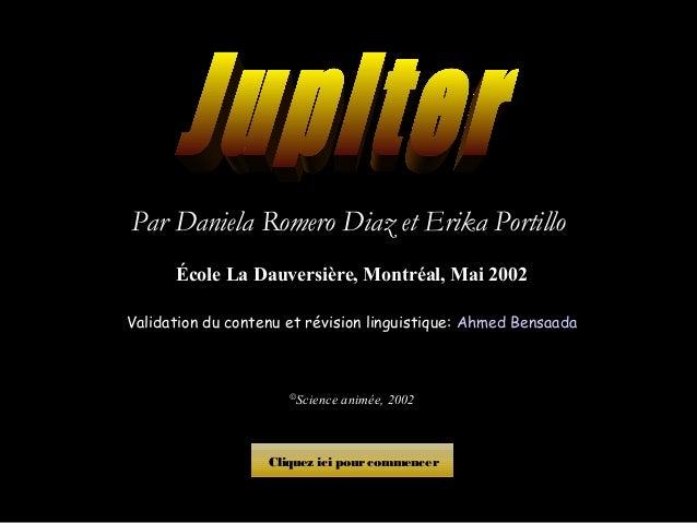 Par Daniela Romero Diaz et Erika Portillo École La Dauversière, Montréal, Mai 2002 Validation du contenu et révision lingu...