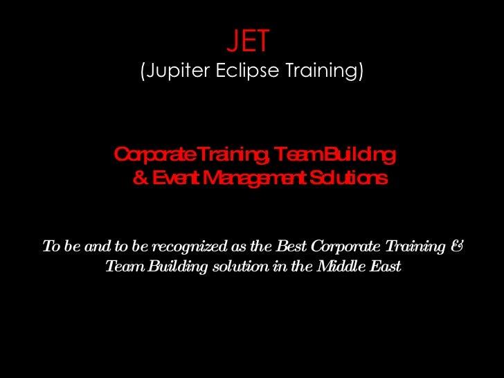 JET              (Jupiter Eclipse Training)              C rp ra Tra            o o te ining Te mBuild                    ...