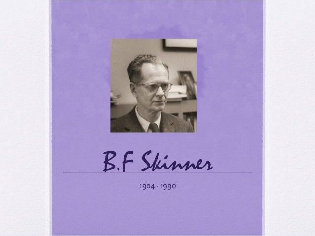 skinner piaget The psychology today interview with jean piaget took place in 1970 at   textbooks (after sigmund freud, b f skinner, and albert bandura.