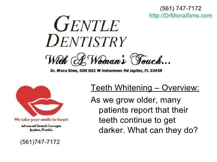 (561) 747-7172 http:// DrMonaSims.com <ul><li>(561)747-7172 </li></ul><ul><li>Teeth Whitening – Overview: </li></ul><ul><l...