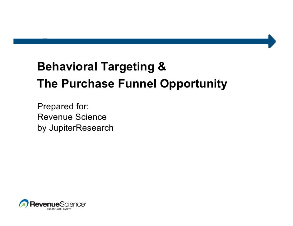 Behavioral Targeting & The Purchase Funnel Opportunity Prepared for: Revenue Science by JupiterResearch