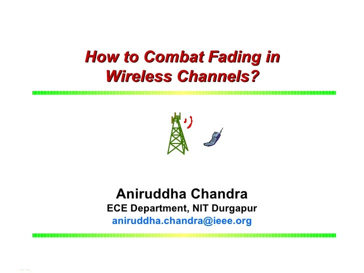 J.U., 13th April, 2007              How to Combat Fading in                Wireless Channels?                       Anirud...