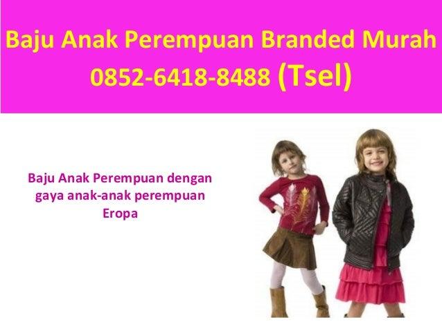0852-6418-8488 (Tsel),Jual baju anak perempuan branded ...