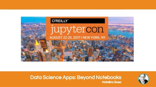 Data Science Apps: Beyond Notebooks Natalino Busa