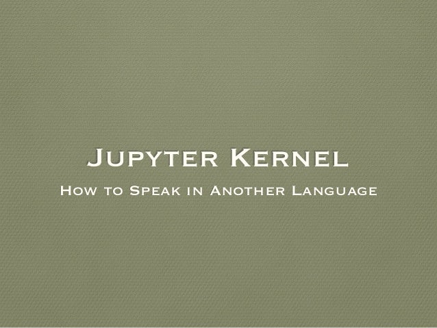 Jupyter Kernel How to Speak in Another Language