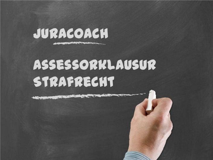 JuraCoach<br />Assessorklausur<br />Strafrecht<br />