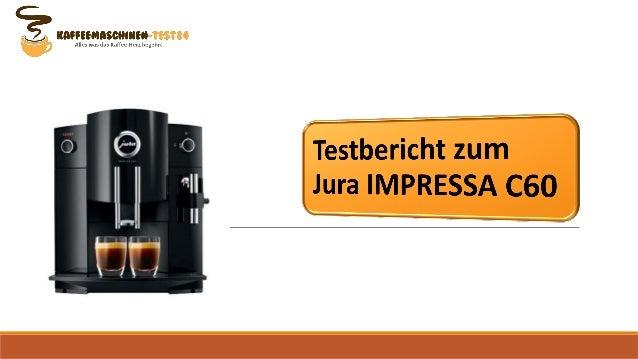 Í? , czartmzascuucsm Alles was das Kaffee-Herz begehrt            Testbericht zum Jura IMPRESSA C60