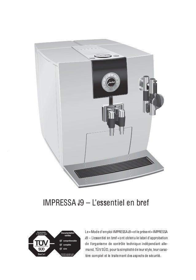 IMPRESSA J9 – L'essentiel en bref Le » Mode d'emploi IMPRESSA J9 « et le présent » IMPRESSA J9 – L'essentiel en bref « ont...