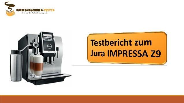 .'7, c: amec. :ascmc: m Anss was das Kaffee-Herz begehrt            Testbericht zum Jura IMPRESSA Z9