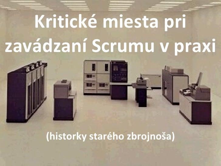 Kritické miesta pri zavádzaní Scrumu v praxi (historky starého zbrojnoša)